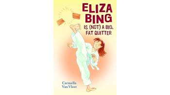 Eliza Bing Is NOT a Big Fat Quitter by Carmella Van Vleet
