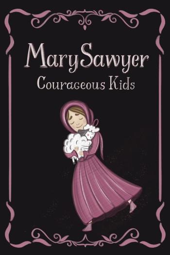 Courageous Kids: Mary Sawyer