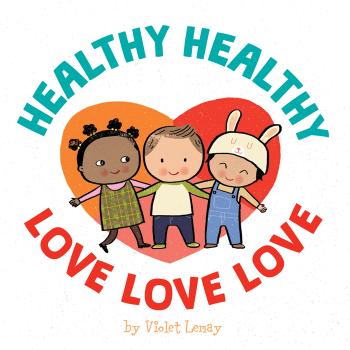 Healthy, Healthy. Love, Love, Love