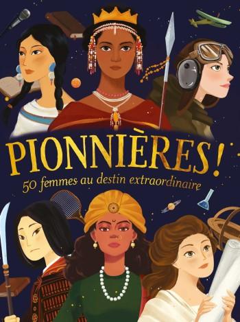 Pionnières ! - 50 femmes au destin extraordinaire